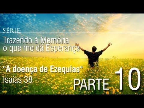 Parte 10 - A doença de Ezequias