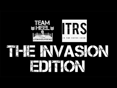 Teamheel Podcast Live Episode 89 intheropesshow Invasion video
