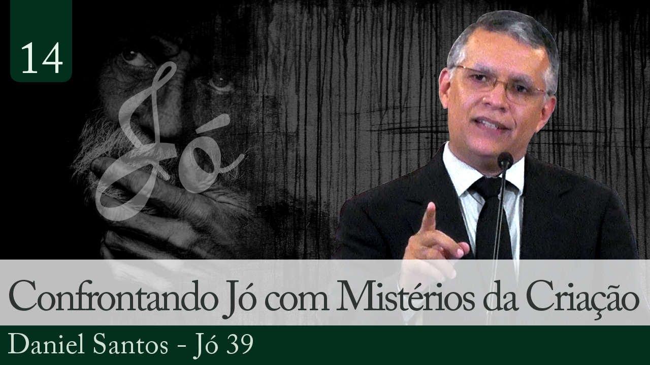 14. Confrontando Jó com Mistérios da Criação - Daniel Santos