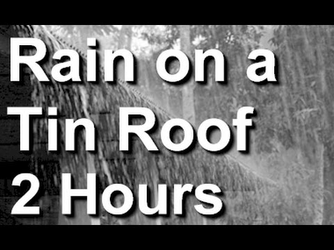 Rain On A Tin Roof : The Relaxing Sound Of Raining On A Tin Roof video