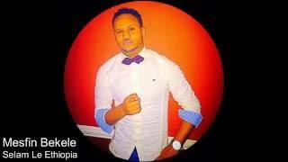 Mesfin Bekele   Selam Le Ethiopia   New Ethiopian Music 2016 by Ethio One Love   YouTube