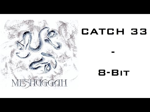 Meshuggah - Catch 33 [INCOMPLETE] 8-Bit