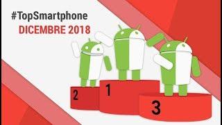 Migliori Smartphone Android (Dicembre 2018) #TopSmartphone TuttoAndroid