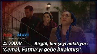 Aşk ve Mavi 25.Bölüm - Birgül, her şeyi anlatıyor; 'Cemal, Fatma'yı gebe bırakmış!'