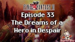 Juggalo972 Plays Final Fantasy VI pt 33 | The Dreams of a Hero in Despair