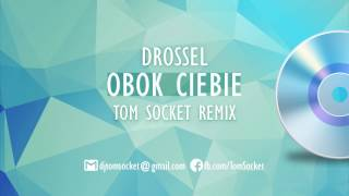Drossel - Obok Ciebie ( Tom Socket Remix Edit )