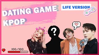 DATING GAME KPOP ♡(life version)♡