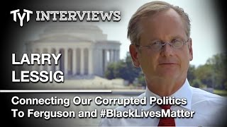 "Larry Lessig On How The ""Tyrannical"" US Gov't Oppresses Black Americans. Int. w/ Cenk Uygur (edited)"