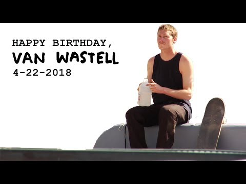 Happy Birthday Van Wastell 4-22-2018