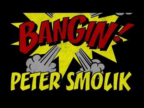 Peter Smolik - Bangin!
