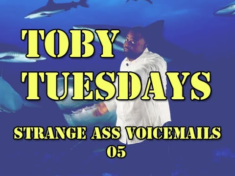 Jones  Strange Ass Voicemails | Toby Tuesdays | 05