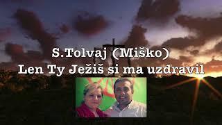 S.Tolvaj (Miško ) Len TY Ježiš si ma uzdravil