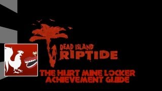 Dead Island_ Riptide - The Hurt Mine Locker Guide