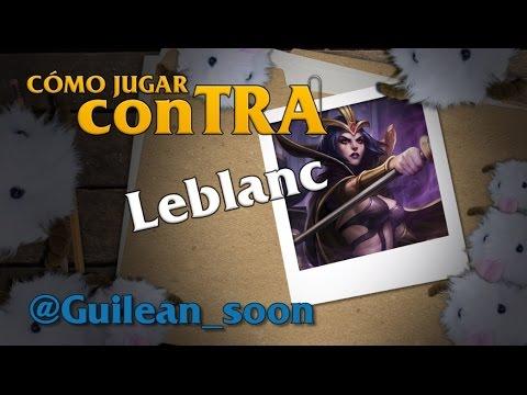 Cómo jugar conTRA #18: LeBlanc Feat. Guilean