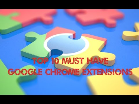 Top 10 Must Have Google Chrome Extensions 2014