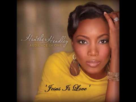 Heather Headley - Jesus Is Love (feat. Smokie Norful)
