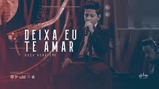 Hugo Henrique - Deixa Eu Te Amar (DVD Só Dessa Vez)