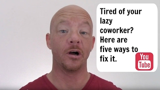 Tired of your lazy coworker? Here are five ways to fix it.