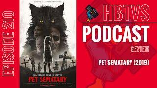 HBTVS Podcast Episode 210: Pet Sematary (2019)
