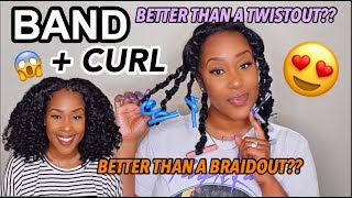 BAND & CURL?? BETTER THAN A TWIST OUT & A BRAID OUT!!!! SIS!!!!