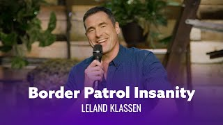 Border Patrol Agents Are Insane. Leland Klassen - Full Special