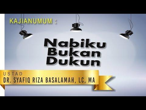 Kajian Umum : Nabiku Bukan Dukun - Ustad Syafiq Riza Basalamah