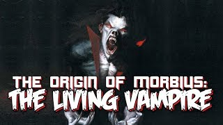 The Origin of Morbius: The Living Vampire