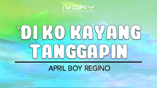 Di Ko Kayang Tanggapin | April Boy Regino | Official Lyric Video