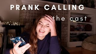 PRANK CALLING THE CAST!!