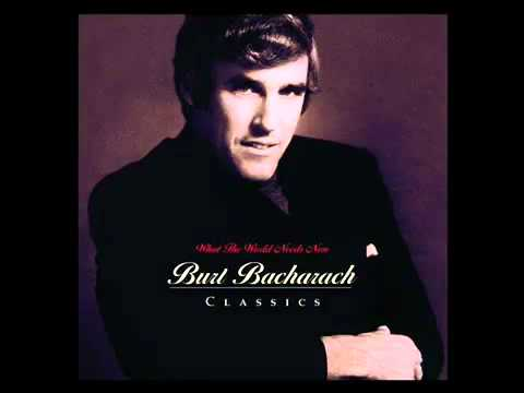 Burt Bacharach - What The World Needs Now Is Love