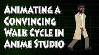 Animating a Convincing Walk Cycle in Anime Studio