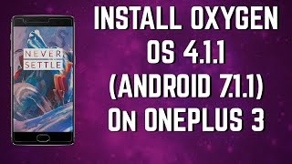 Download and Install OxygenOS 4.1.1 on Oneplus 3 (Android Nougat 7.1.1)