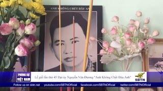 """PHÓNG SỰ VIỆT NAM: Giỗ lần 45 Đại úy Nguyễn Văn Đương - """"Anh Không Chết Đâu Anh"""""""