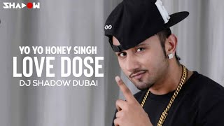 Love Dose | Yo Yo Honey Singh | Dj Shadow Dubai Remix | Full Video HD
