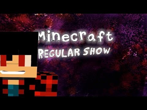 MINECRAFT REGULAR SHOW (UN SHOW MAS)