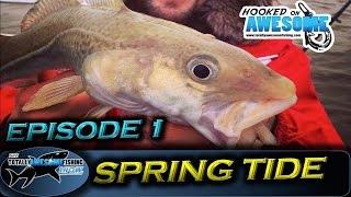 SPRING TIDE - Episode 1 - Cod   TAFishing