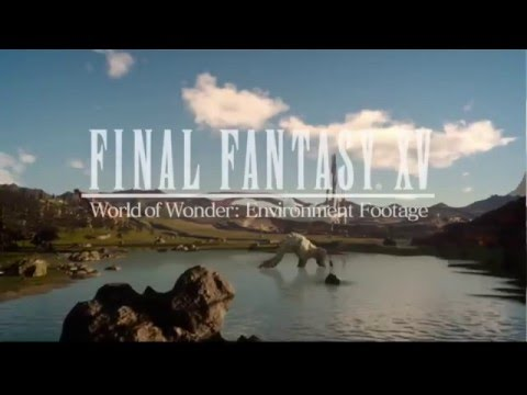 Final Fantasy XV - WORLD OF WONDER: Environment Trailer [UNCOVERED-Event] [HD/1080P]