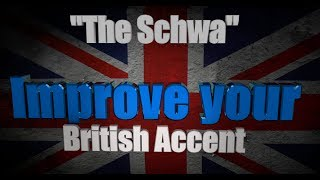 "How to Get a British Accent - Lesson Two - ""The Schwa"""