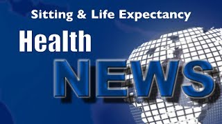 Today's HealthNews For You - Sitting and Life Expectancy