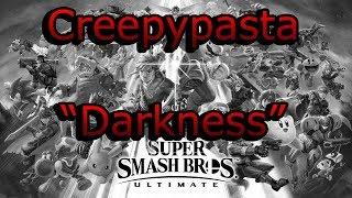 "Creepypasta Super Smash Bros Ultimate: ""Darkness"""