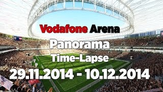 Vodafone Arena Panorama Time-Lapse | 29.11.2014 - 10.12.2014