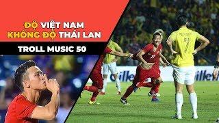 TROLL MUSIC 50: Độ Việt Nam không độ Thái Lan
