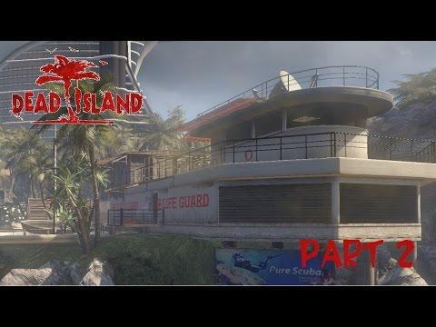 Dead Island Part 2 - Trạm cứu hộ ma quái