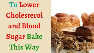 To lower cholesterol and blood sugar bake this way - Type 2 diabetes treatment