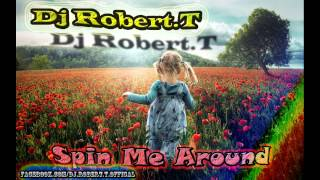 Dj Robert.T - Spin Me Around ( New Single 2013 )