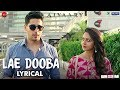 Lae Dooba - Lyrical | Aiyaary | Sidharth Malhotra, Rakul Preet |Sunidhi Chauhan |Rochak Kohli mp3