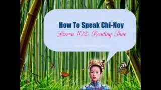 How To Speak Chi-Noy- Lesson 102: Reading Time