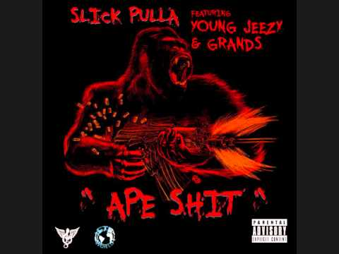 Slick Pulla Ft. Young Jeezy & Grands - Ape Shit