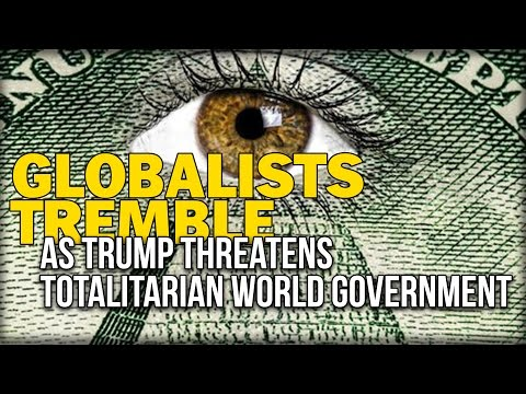 GLOBALISTS TREMBLE AS 'TRUMP WORLD ORDER' THREATENS TO DERAIL TOTALITARIAN WORLD GOVERNMENT