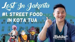 LOST IN JAKARTA #1: Street Food In Kota Tua